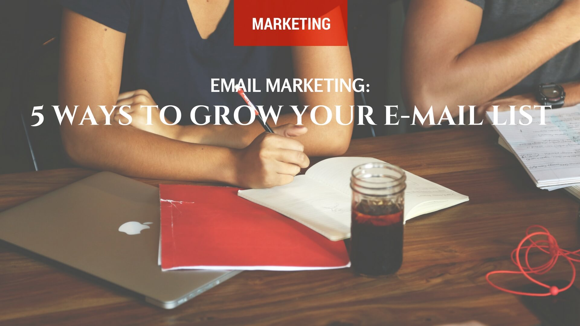 E-mail Marketing: How to Grow your E-mail List